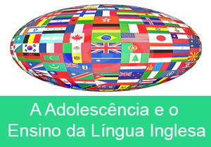 A Adolescência e o Ensino da Língua Inglesa