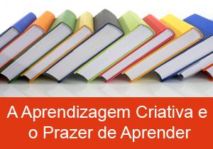 A Aprendizagem Criativa e o Prazer de Aprender