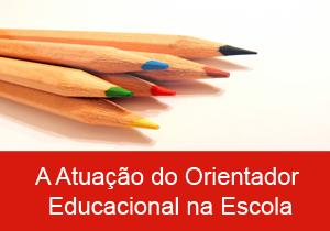 A Atuação do Orientador Educacional na Escola